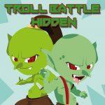 Troll Battle Hidden